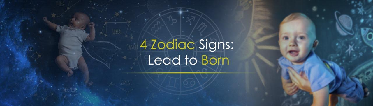 4 Zodiac Signs: Lead to Born